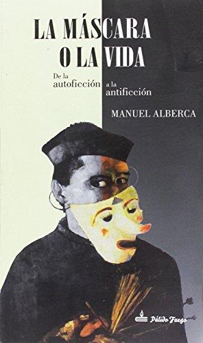 La máscara o la vida : de la autoficción a la antificción