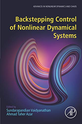 Backstepping Control of Nonlinear Dynamical Systems (Advances in Nonlinear Dynamics and Chaos (ANDC)) (English Edition)