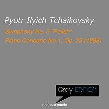 "Grey Edition - Tchaikovsky: Symphony No. 3 ""Polish"" & Piano Concerto No.1, Op. 23 (1888)"