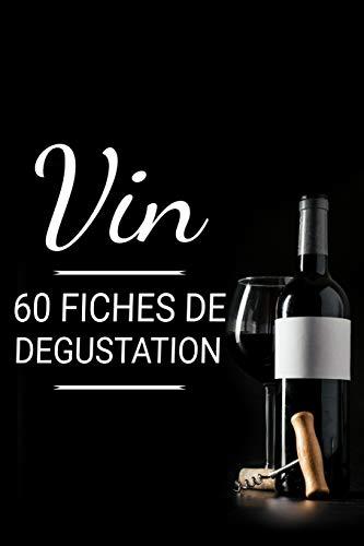 Vin   60 fiches de dégustation: Carnet de Dégustation de Vins pour Noter vos vins préferés   Cadeau pour œnologues en herbe et amateurs de vin