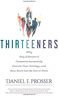 Thirteeners: Why Only 13 Percent of Companies Successfully Execute Their Strategy--and How Yours Can Be One of Them