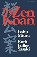 The Zen Koan: Its History and Use in Rinzai Zen by Isshu Miura Ruth Fuller Sasaki(1966-10-19)