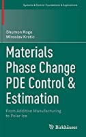 Materials Phase Change PDE Control & Estimation: From Additive Manufacturing to Polar Ice (Systems & Control: Foundations & Applications)