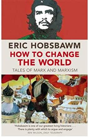 [(How to Change the World: Tales of Marx and Marxism)] [Author: Eric Hobsbawm] published on (January, 2012)