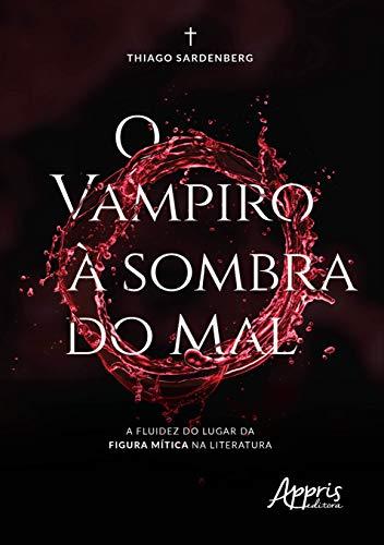 O Vampiro à Sombra do mal: a Fluidez do Lugar da Figura Mítica na Literatura