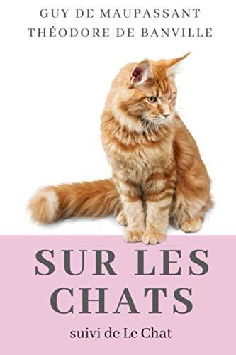 Sur les chats, suivi de Le chat: Deux textes rares de la littérature française sur les chats par Guy de Maupassant et Théodore de Banville (des livres sur les chats, Band 1)