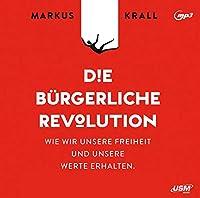 Die Buergerliche Revolution: Wie wir unsere Freiheit und unsere Werte erhalten