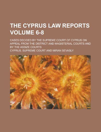 The Cyprus Law Reports; Cases Decided by the Supreme Court of Cyprus on Appeal from the District and Magisterial...