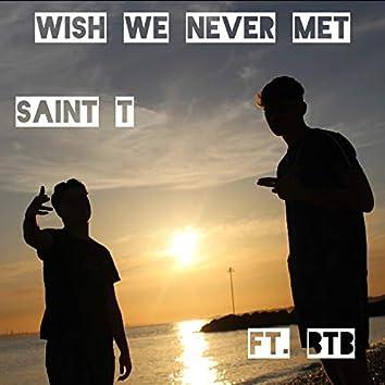 Wish We Never Met (feat. BTB)