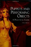 Puppets and Performing Objects: A Practical Guide by Tina Bicat(2008-04-28)