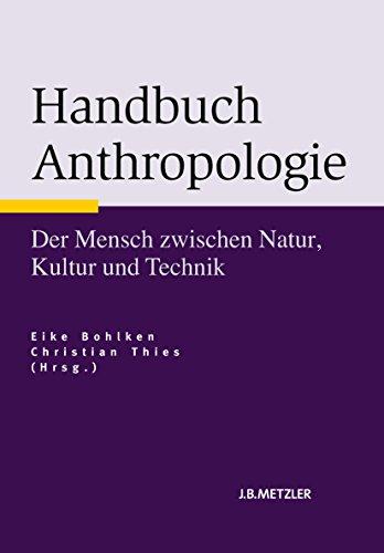 Handbuch Anthropologie: Der Mensch zwischen Natur, Kultur und Technik (Neuerscheinungen J.B. Metzler)