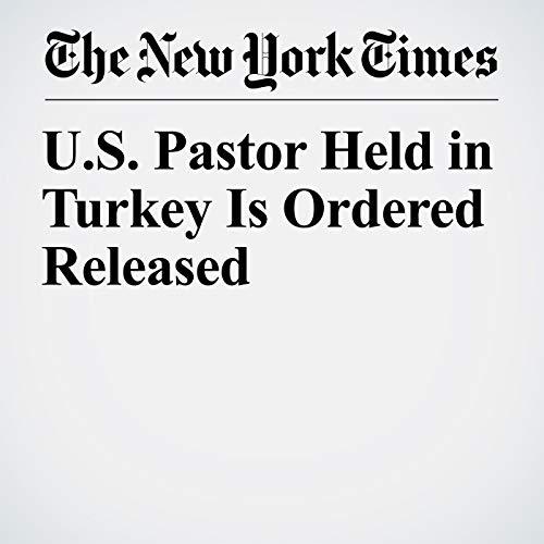 U.S. Pastor Held in Turkey Is Ordered Released copertina