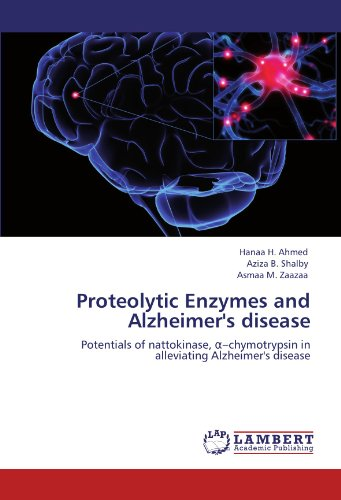 Proteolytic Enzymes and Alzheimer's disease: Potentials of nattokinase, α–chymotrypsin  in alleviating Alzheimer's disease