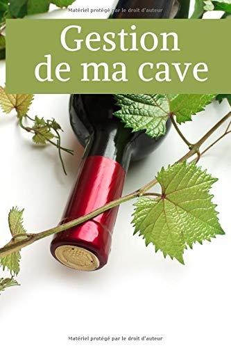 GESTION DE MA CAVE: Un carnet pour ne plus perdre vos bouteilles de vin à cause d'une mauvaise...
