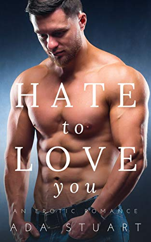 Hate To Love You: An Enemies to Lovers Brother's Best Friend Erotic Romance (English Edition)