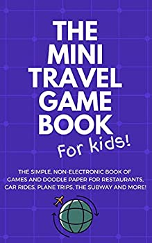 THE MINI TRAVEL GAME BOOK For Kids!  The Simple Non-Electronic Book of Games and Doodle Paper for Restaurants Car Rides Plane Trips the Subway and More!