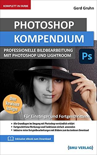 Photoshop Kompendium: Professionelle Bildbearbeitung mit Photoshop und Lightroom