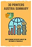 3D Printers Austria Summary: 2021 Economic Recovery Impact On Revenues & Financials: 3D Printers For Sale (English Edition)