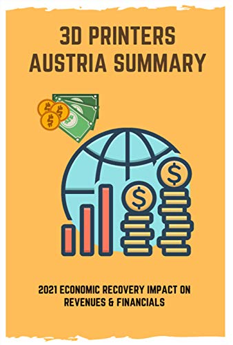 3D Printers Austria Summary: 2021 Economic Recovery Impact On Revenues & Financials: 3D Printers For Sale
