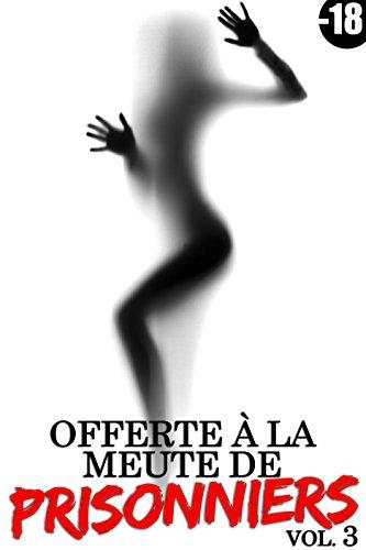 Offerte à la meute de prisonniers (Vol. 3): (Histoire Érotique, Exhibition, Taboo, Interdit, HARD)