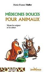 Médecines douces pour animaux - Mieux les soigner et les aimer de Marie-France Muller