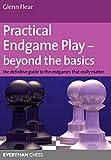 Practical Endgame Play - Beyond The Basics: The Definitive Guide To The Endgames That Really Matter (everyman Chess)-Glenn Flear