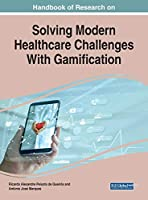 Handbook of Research on Solving Modern Healthcare Challenges With Gamification (Advances in Medical Technologies and Clinical Practice)