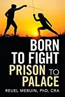 Born to Fight: Prison to Palace
