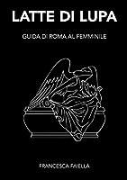 Latte Di Lupa Guida Di Roma Al Femminile
