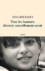 Tous les hommes désirent naturellement savoir de Nina Bouraoui