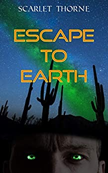 Escape to Earth: An erotic alien robot short story by [Scarlet Thorne]