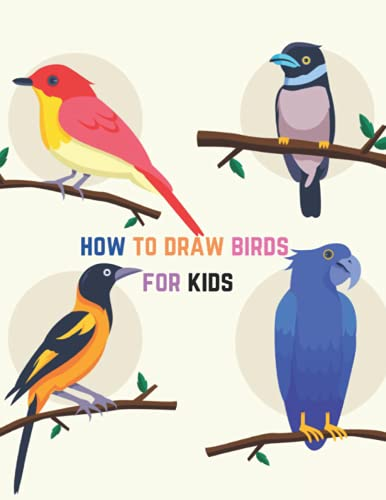 How To Draw Birds For Kids: A Step-by-Step Drawing Book to learn how to draw birds
