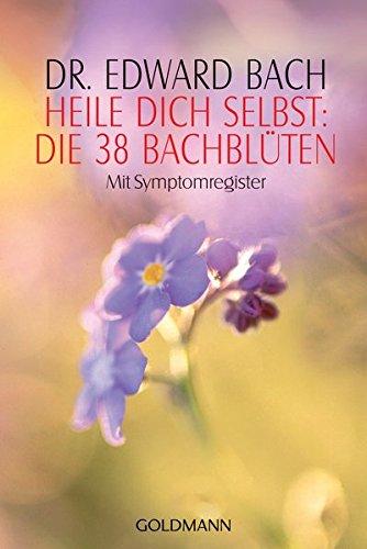 Heile Dich selbst: Die 38 Bachblüten: Mit Symptomregister