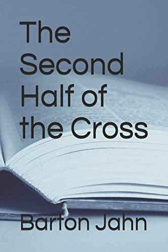 Book: The Second Half of the Cross by Barton Jahn
