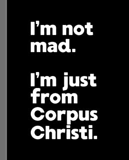 I'm not mad. I'm just from Corpus Christi.: A Fun Composition Book for a Native Corpus Christi, Texas TX Resident and Sports Fan