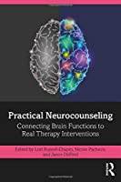 Practical Neurocounseling: Connecting Brain Functions to Real Therapy Interventions