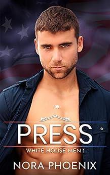 Press: A White House Gay Romance (White House Men Series Book 1) by [Nora Phoenix]