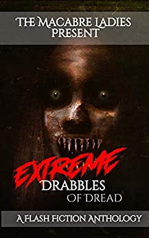 Extreme Drabbles of Dread: A Horror Anthology by [Eleanor Merry, Cassandra Angler, Macabre Ladies]