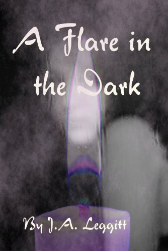 Book: A Flare In The Dark by J.A. Leggitt