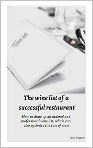 The wine list of a successful restaurant: How to draw up an ordered and professional wine list, which can also optimize the sale of wines (English Edition)