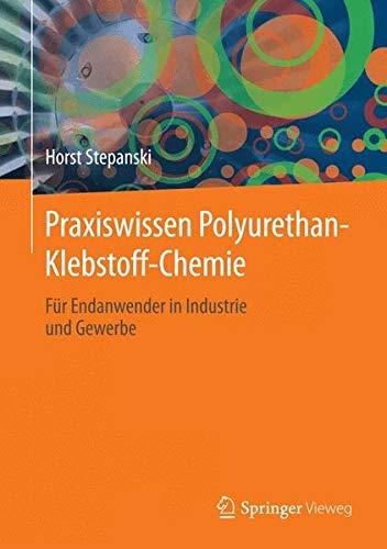 Praxiswissen Polyurethan-Klebstoff-Chemie: Für Endanwender in Industrie und Gewerbe