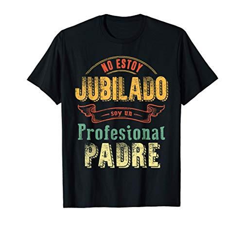 Hombre No Estoy Jubilado Soy Un Profesional Padre Idea De Regalo Camiseta