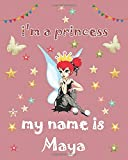 I am a Princess and my name is Maya: Writing And Drawing Journal Notebook for girls Cute and encouraging daughter book about being a princess a ... or granddaughter Happy Birthday in your way