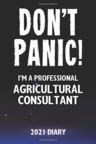 Don't Panic! I'm A Professional Agricultural Consultant - 2021 Diary: Customized Work Planner Gift For A Busy Agricultural Consultant.