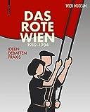 Das Rote Wien ? 1919 bis 1934: Ideen. Debatten. Praxis. - Werner Michael Schwarz