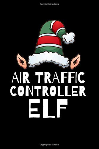 Air traffic controller Elf Notebook Christmas Stocking Stuffer Gift Ideas: Blank Lined Journal 120 pages Diary