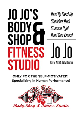 Jo Jo\'s Body Shop & Fitness Studio: Head Up Chest Up Shoulders Back Stomach Tight Bend Your Knees! (English Edition)