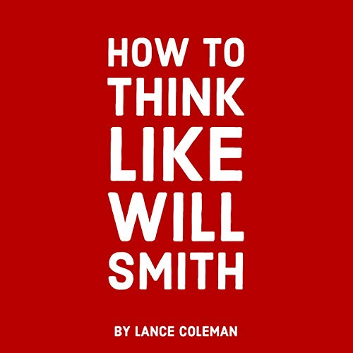 How to Think Like Will Smith: Talent Without Skill Will Fail You Audiobook By Lance Coleman cover art