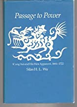 Passage to Power: K'ang-hsi and His Heir Apparent, 1661-1722 (Harvard East Asian series)