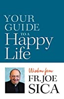 Your Guide to a Happy Life: Wisdom from Fr. Joe Sica